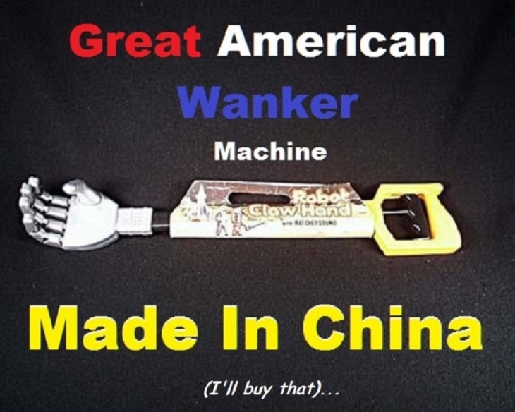 Great American Wanker machine ~ Made in China ~ I'll buy that