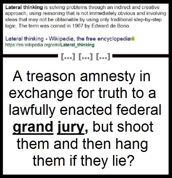 Lateral thinking treason amnesty shhot them and hang them 560.jpg