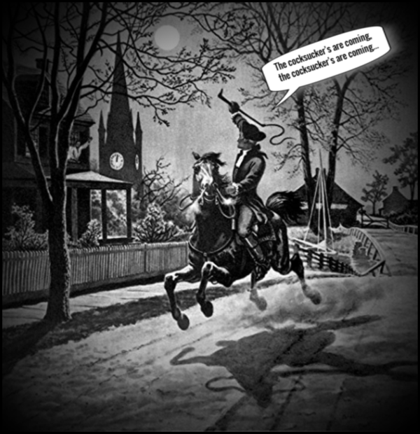 Paul Revere the cocksuckers are coming 600